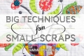 Big Techniques from Small Scraps: Online Quilting Class