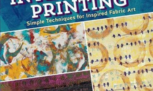 Intentional Printing: Simple Techniques for Inspired Fabric Art