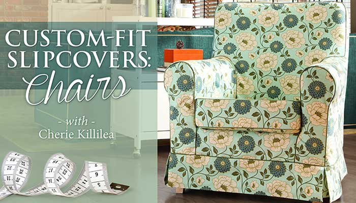 Custom-Fit Slipcovers: Chairs: Online Sewing Class