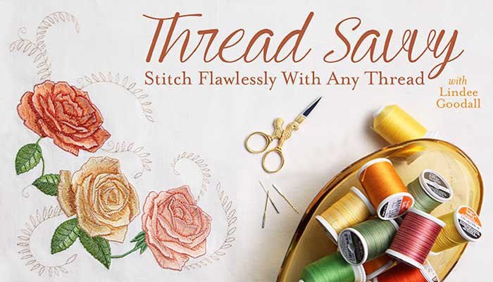 Thread Savvy – Stitch Flawlessly With Any Thread Online Class