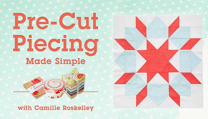 Pre-Cut Piecing Made Simple Online Class
