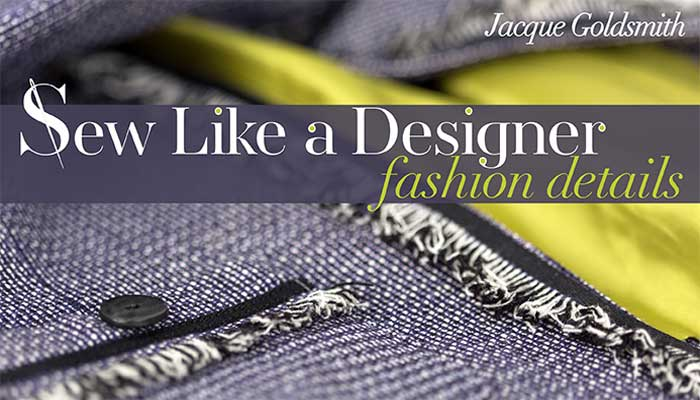 Sew Like a Designer: Fashion Details - Online Sewing Class