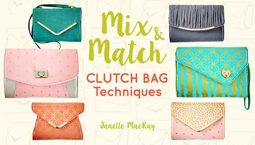 Mix & Match Clutch Bag Techniques Online Sewing Class