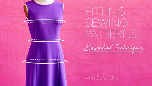 Fitting Sewing Patterns: Essential Techniques Online Class - Love to Sew