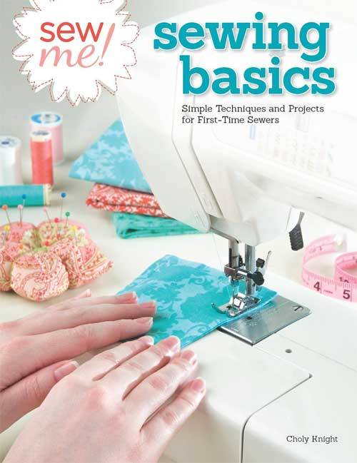 Sew Me! Sewing Basics is the perfect book for anyone who wants get started sewing.
