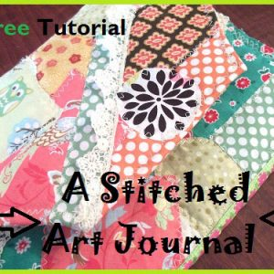 Stitched Art Journal – Free Sewing Tutorial