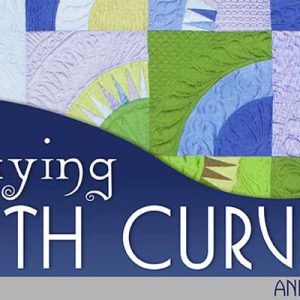 Playing with Curves Online Quilting Class