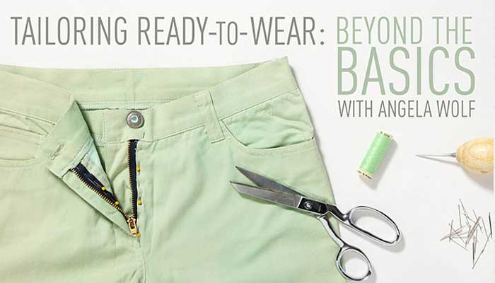 Tailoring Ready-to-Wear - Beyond the Basics Online Sewing Class