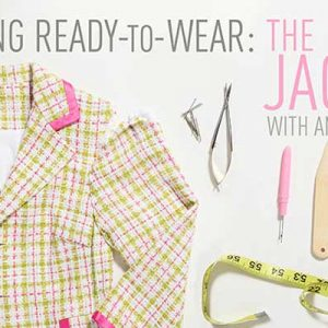 Tailoring Ready-to-Wear – The Jacket Online Sewing Class