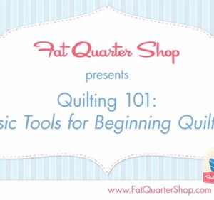 Video Tutorial: Basic Tools for Beginning Quilting