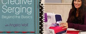Creative Serging – Beyond the Basics: Online Sewing Class