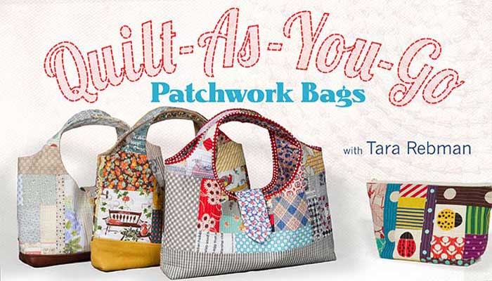 Quilt As You Go Patchwork Bags Online Class Love To Sew