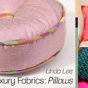 Sew Luxury Fabrics: Pillows Online Sewing Class