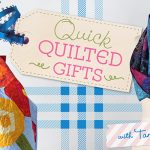 Quick Quilted Gifts: Online Quilting Class
