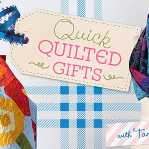 Quick Quilted Gifts Online Class