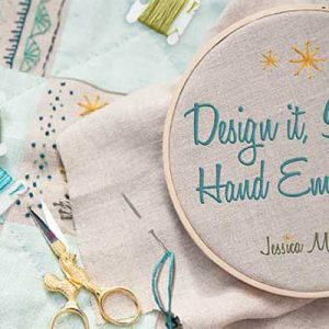 Design It, Stitch It Hand Embroidery Online Class