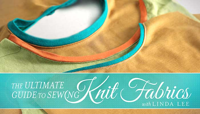 The Ultimate Guide to Sewing Knit Fabrics Online Class