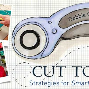 Cut to It – Strategies for Smarter Quilting Online Class
