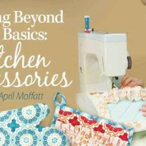Sewing Beyond the Basics: Kitchen Accessories Online Class