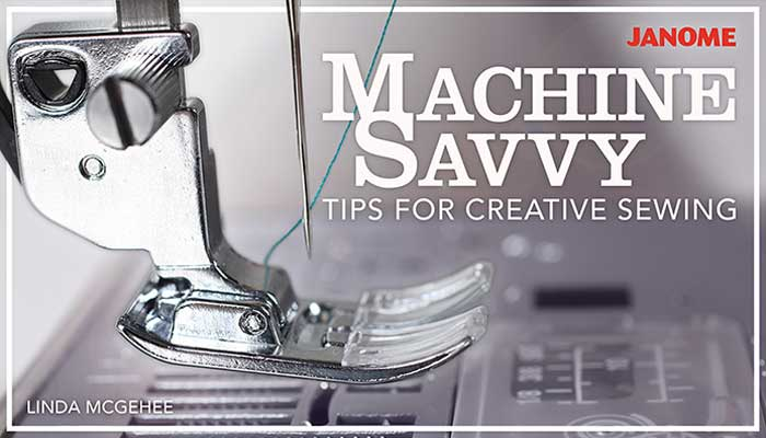 Machine Savvy: Tips for Creative Sewing Free Online Class