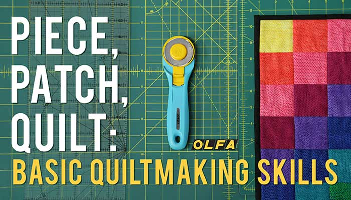 Piece, Patch, Quilt: Basic Quiltmaking Skills Free Online Class