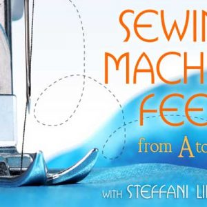 Sewing Machine Feet from A to Z Free Online Sewing Class