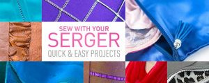 Sew With Your Serger: Quick & Easy Projects Online Class