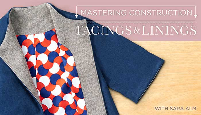 Mastering Construction: Facings & Linings Online Sewing Class