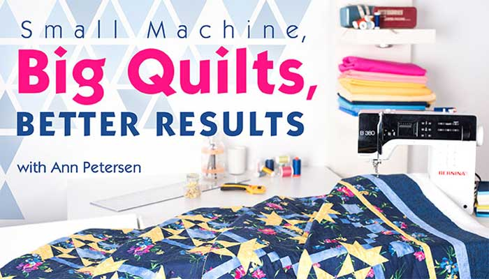 Small Machine, Big Quilts, Better Results Online Class