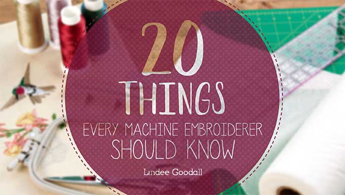 20 Things Every Machine Embroiderer Should Know Online Class