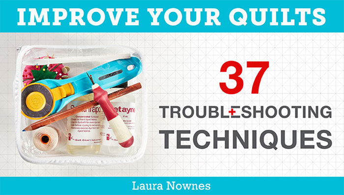 Improve Your Quilts: 37 Troubleshooting Techniques Online Class