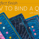 The Perfect Finish: How to Bind a Quilt Online Class