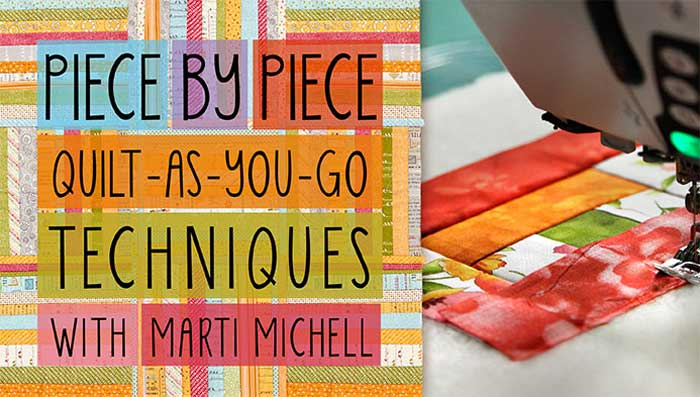 Piece by Piece: Quilt-As-You-Go Techniques Online Quilting Class