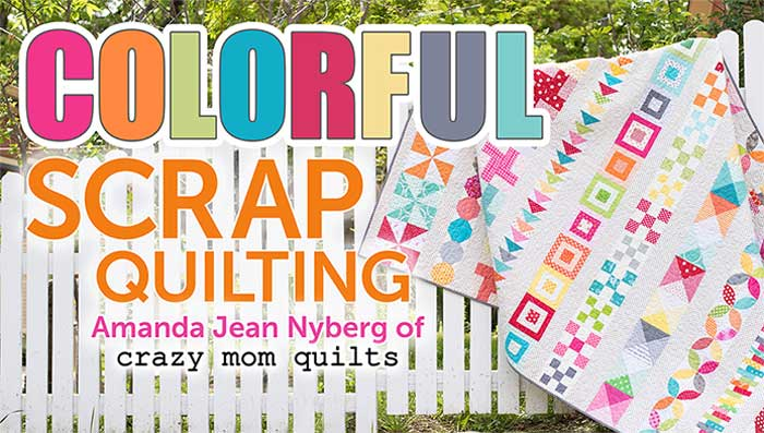 Colorful Scrap Quilting Online Quilting Class