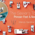 The Sewer's Toolbox: Presser Feet & Needles Online Class