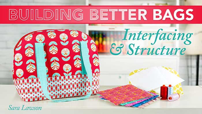 Building Better Bags: Interfacing & Structure Online Class