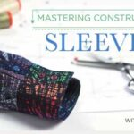 Mastering Construction: Sleeves Online Sewing Class