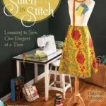 Stitch by Stitch: Learning to Sew, One Project at a Time