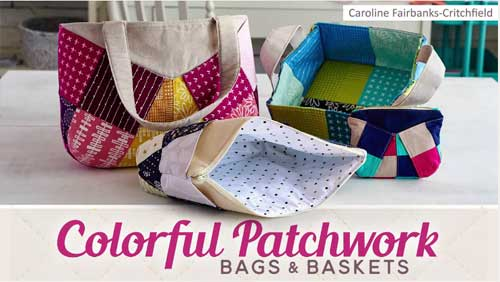 Colorful Patchwork Bags & Baskets Online Class