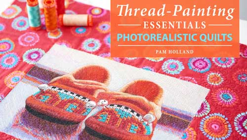 Thread-Painting Essentials: Photorealistic Quilts Online Class