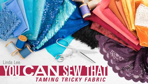 You Can Sew That: Taming Tricky Fabric Online Class