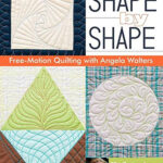 Shape by Shape Free-Motion Quilting with Angela Walters