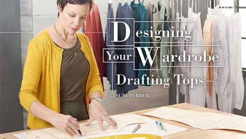 Designing Your Wardrobe: Drafting Tops Online Class