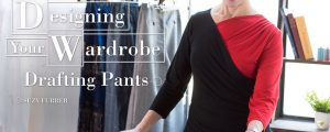 Designing Your Wardrobe: Drafting Pants Online Class