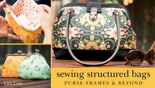 Sewing Structured Bags: Purse Frames & Beyond Online Class