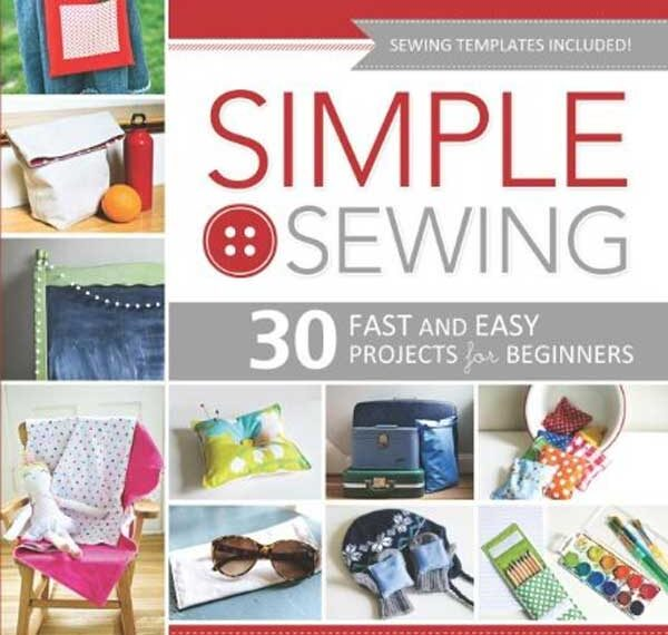 Simple Sewing: 30 Fast and Easy Projects for Beginners