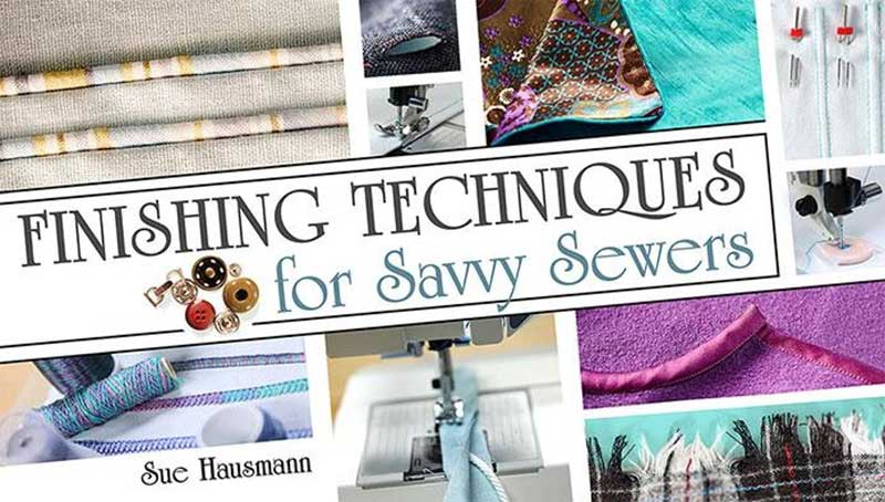 Finishing Techniques for Savvy Sewers Online Class