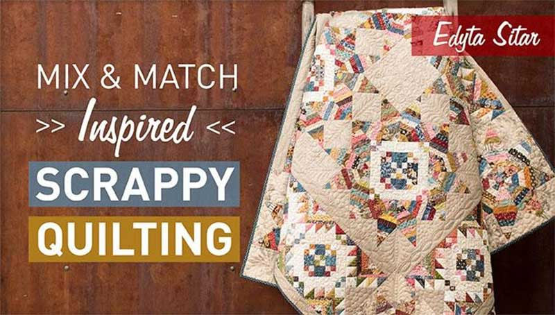 Mix & Match: Inspired Scrappy Quilting Online Class
