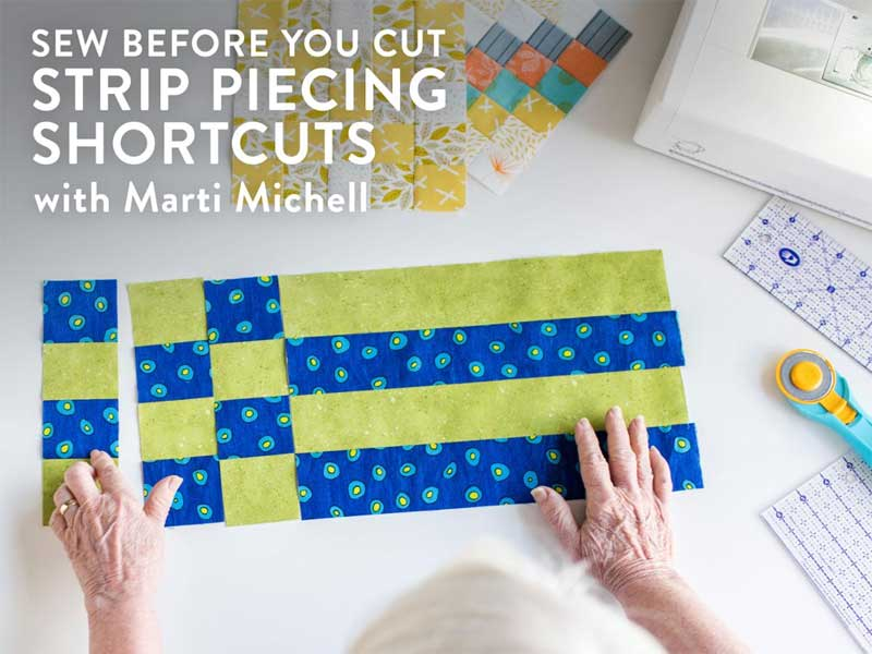 Sew Before You Cut: Strip Piecing Shortcuts Online Class