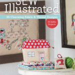 Sew Illustrated - 35 Charming Fabric & Thread Designs: 16 Zakka Projects